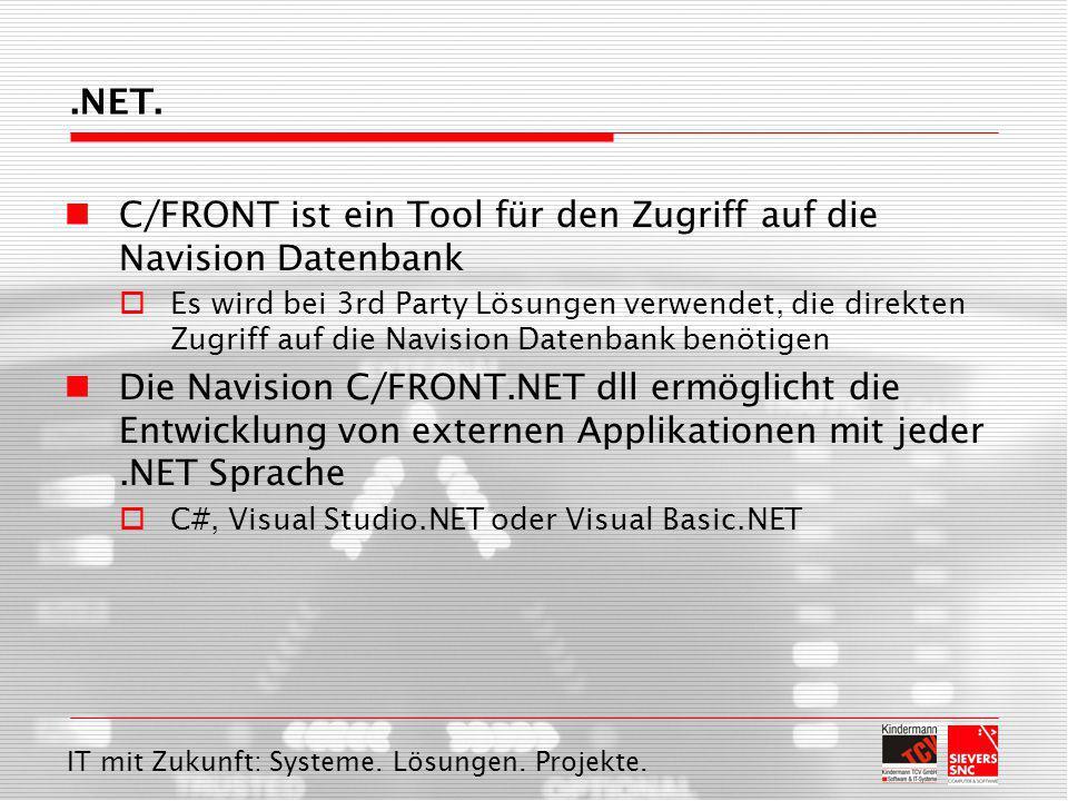 IT mit Zukunft: Systeme. Lösungen. Projekte. C/FRONT ist ein Tool für den Zugriff auf die Navision Datenbank  Es wird bei 3rd Party Lösungen verwende