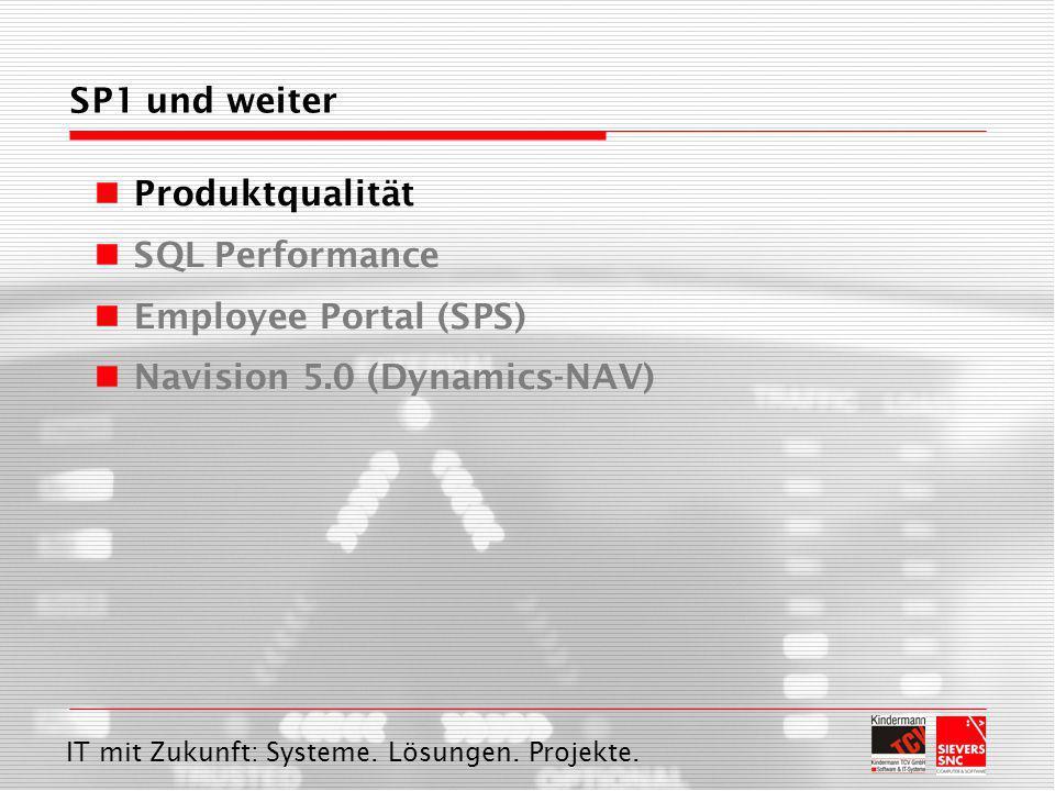 IT mit Zukunft: Systeme. Lösungen. Projekte. SP1 und weiter Produktqualität SQL Performance Employee Portal (SPS) Navision 5.0 (Dynamics-NAV)