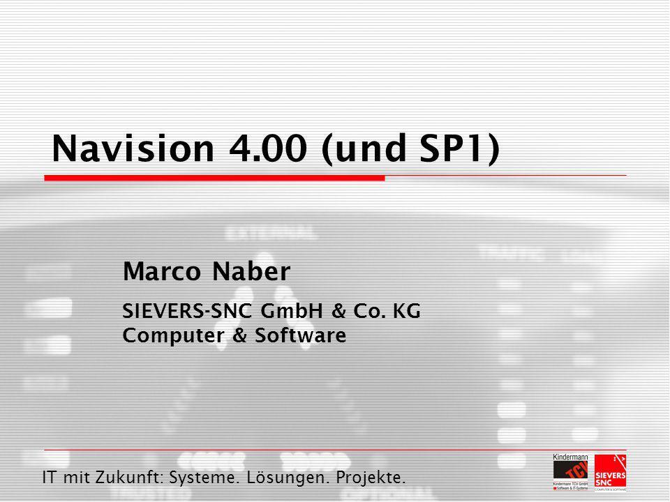 IT mit Zukunft: Systeme. Lösungen. Projekte. Marco Naber SIEVERS-SNC GmbH & Co. KG Computer & Software Navision 4.00 (und SP1)
