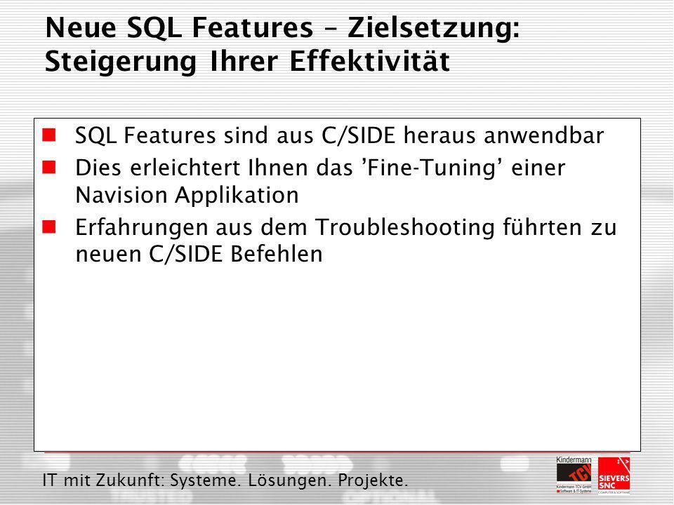 IT mit Zukunft: Systeme. Lösungen. Projekte. Neue SQL Features – Zielsetzung: Steigerung Ihrer Effektivität SQL Features sind aus C/SIDE heraus anwend