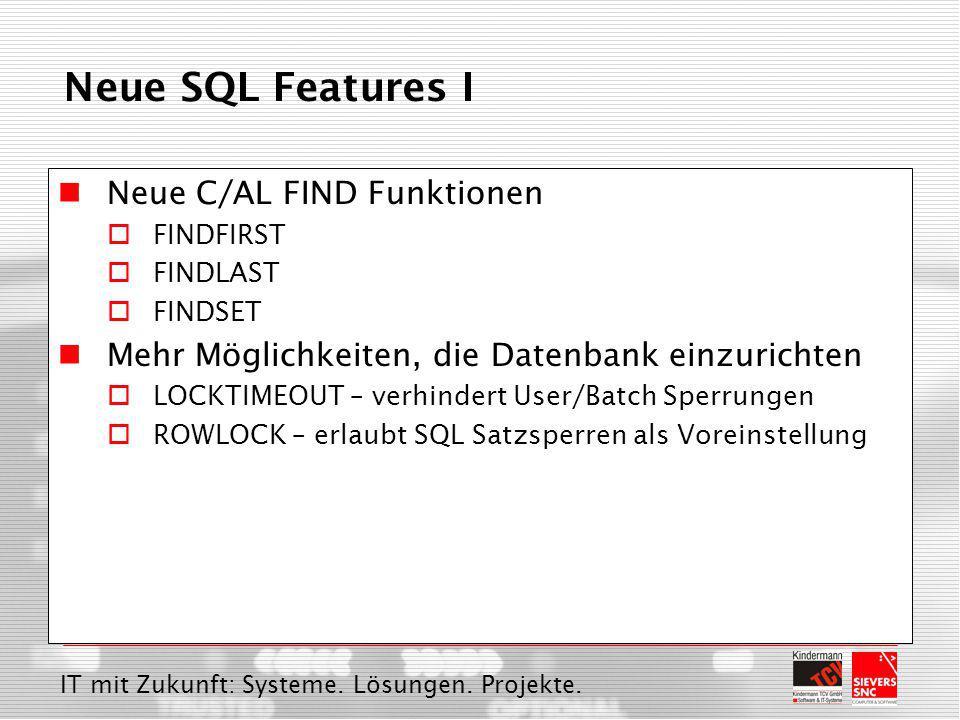 IT mit Zukunft: Systeme. Lösungen. Projekte. Neue SQL Features I Neue C/AL FIND Funktionen  FINDFIRST  FINDLAST  FINDSET Mehr Möglichkeiten, die Da
