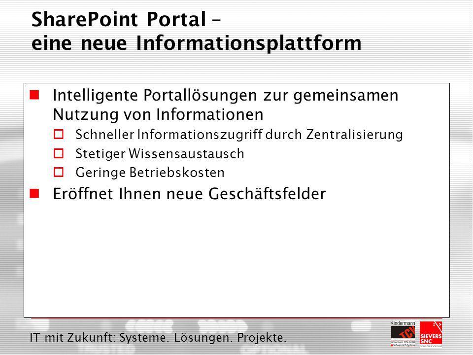 IT mit Zukunft: Systeme. Lösungen. Projekte. SharePoint Portal – eine neue Informationsplattform Intelligente Portallösungen zur gemeinsamen Nutzung v
