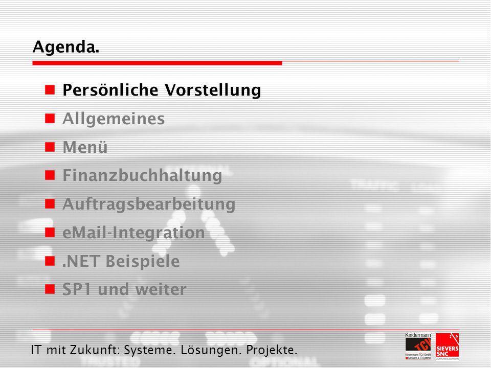 IT mit Zukunft: Systeme. Lösungen. Projekte. Agenda. Persönliche Vorstellung Allgemeines Menü Finanzbuchhaltung Auftragsbearbeitung eMail-Integration.