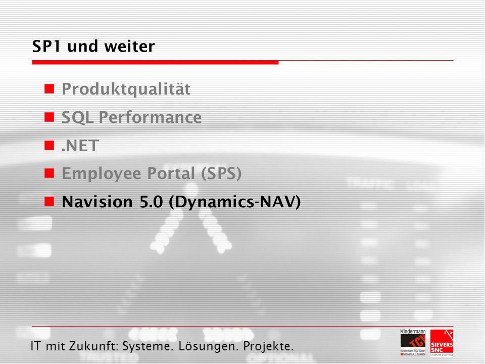 IT mit Zukunft: Systeme. Lösungen. Projekte. SP1 und weiter Produktqualität SQL Performance.NET Employee Portal (SPS) Navision 5.0 (Dynamics-NAV)