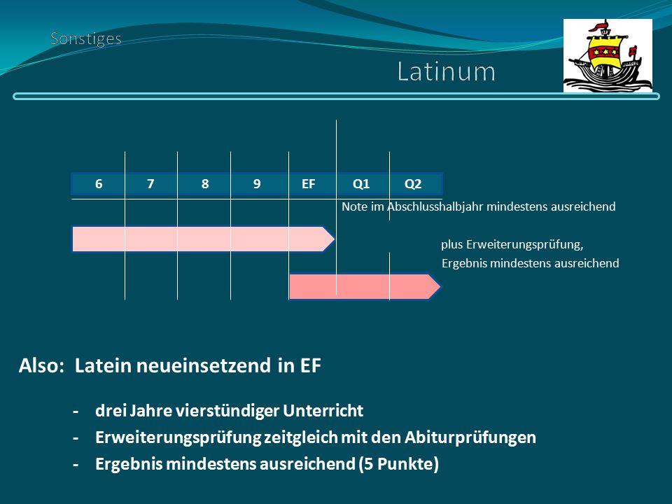 Note im Abschlusshalbjahr mindestens ausreichend plus Erweiterungsprüfung, Ergebnis mindestens ausreichend Also: Latein neueinsetzend in EF - drei Jah