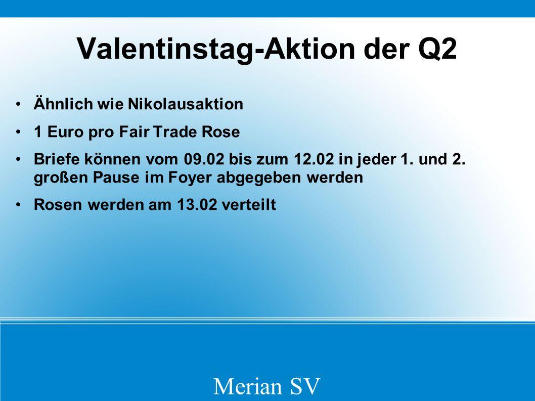 Valentinstag-Aktion der Q2 Ähnlich wie Nikolausaktion 1 Euro pro Fair Trade Rose Briefe können vom 09.02 bis zum 12.02 in jeder 1.