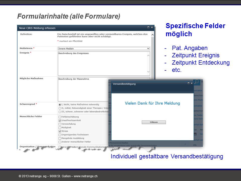 © 2013 netrange. ag – 9008 St. Gallen – www.netrange.ch Spezifische Felder möglich Individuell gestaltbare Versandbestätigung Formularinhalte (alle Fo