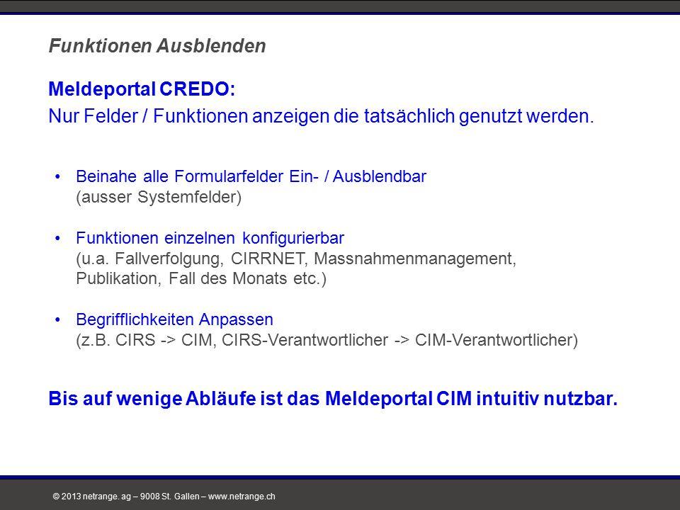 © 2013 netrange. ag – 9008 St. Gallen – www.netrange.ch Meldeportal CREDO: Nur Felder / Funktionen anzeigen die tatsächlich genutzt werden. Funktionen
