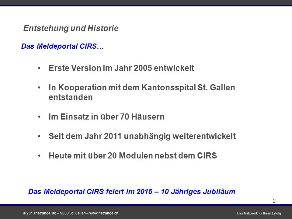 © 2013 netrange. ag – 9008 St. Gallen – www.netrange.ch Entstehung und Historie Das Netzwerk für Ihren Erfolg 2 Das Meldeportal CIRS feiert im 2015 –
