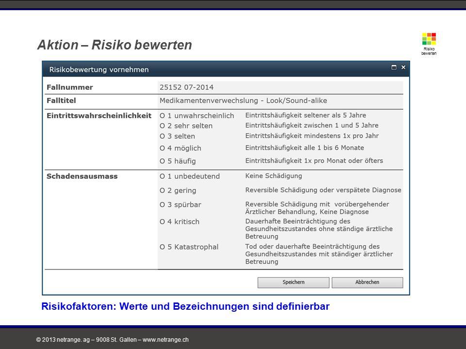© 2013 netrange. ag – 9008 St. Gallen – www.netrange.ch Aktion – Risiko bewerten Risiko bewerten Risikofaktoren: Werte und Bezeichnungen sind definier