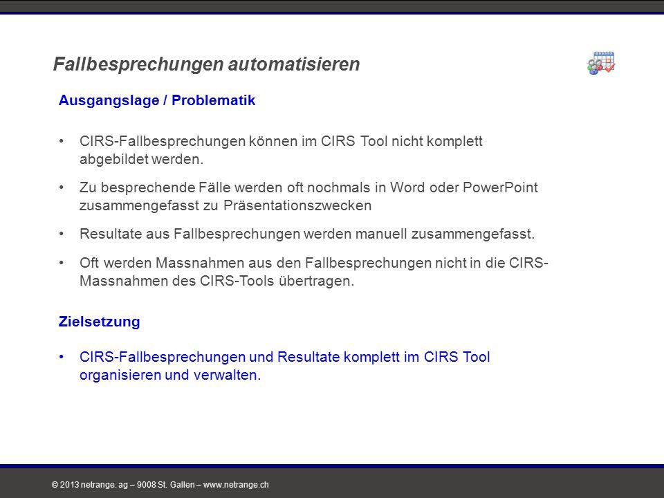 © 2013 netrange. ag – 9008 St. Gallen – www.netrange.ch Fallbesprechungen automatisieren Ausgangslage / Problematik CIRS-Fallbesprechungen können im C