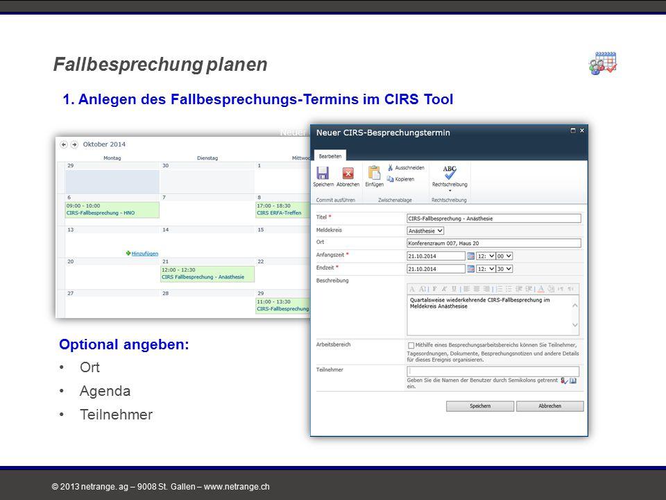 © 2013 netrange. ag – 9008 St. Gallen – www.netrange.ch Fallbesprechung planen 1. Anlegen des Fallbesprechungs-Termins im CIRS Tool Neuer CIRS-Besprec