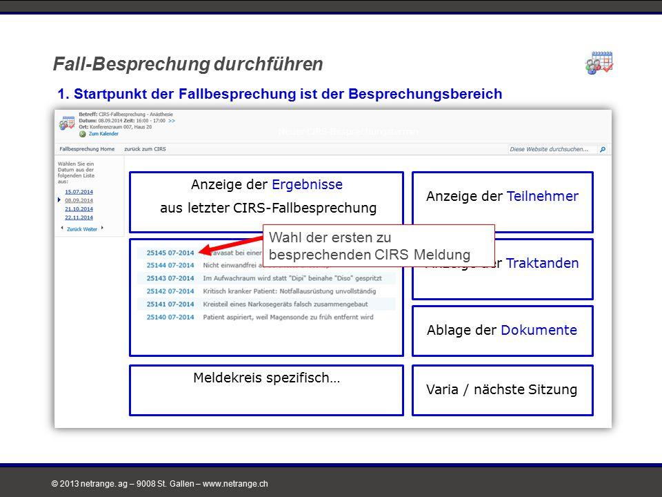 © 2013 netrange. ag – 9008 St. Gallen – www.netrange.ch Fall-Besprechung durchführen 1. Startpunkt der Fallbesprechung ist der Besprechungsbereich Neu