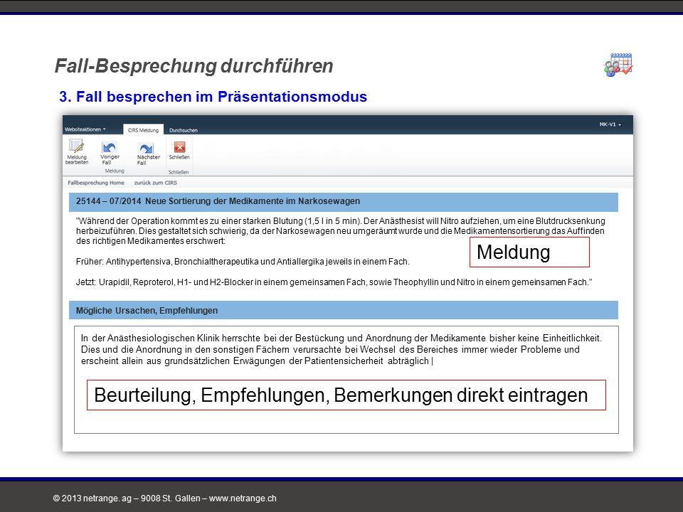 © 2013 netrange. ag – 9008 St. Gallen – www.netrange.ch Fall-Besprechung durchführen 3. Fall besprechen im Präsentationsmodus 25144 – 07/2014 Neue Sor