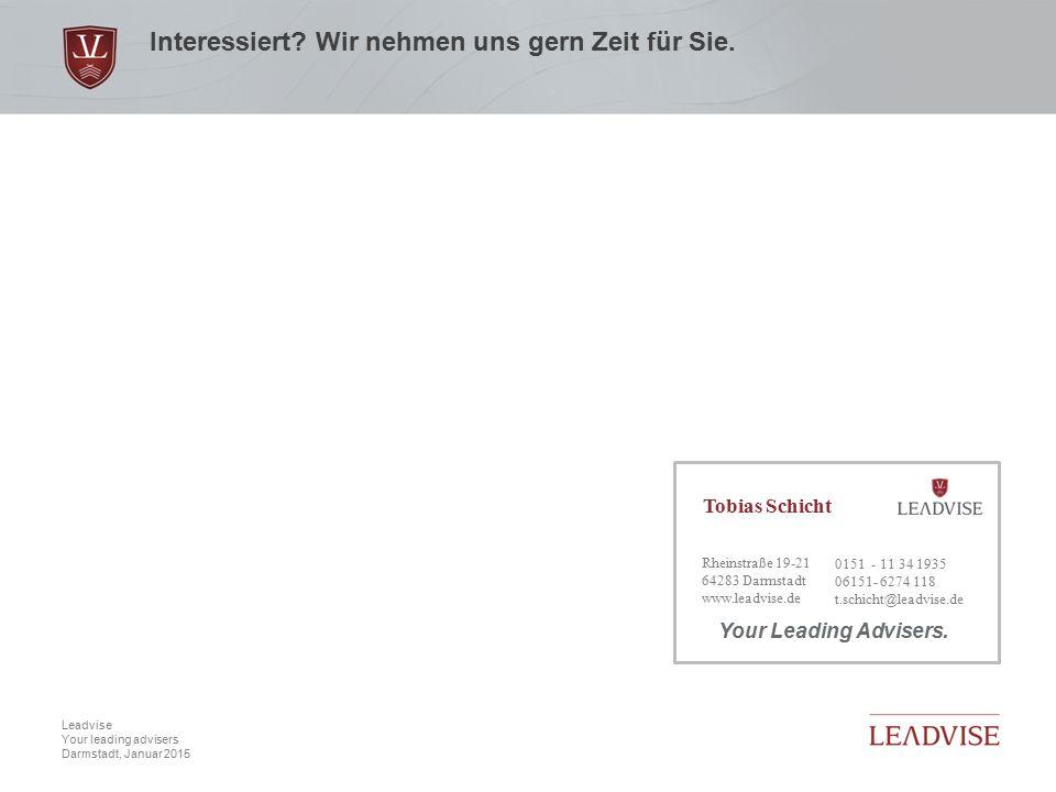 Hier kann eine zweizeilige Headline stehen Datum, 9 Leadvise Your leading advisers Darmstadt, Januar 2015 Interessiert? Wir nehmen uns gern Zeit für S
