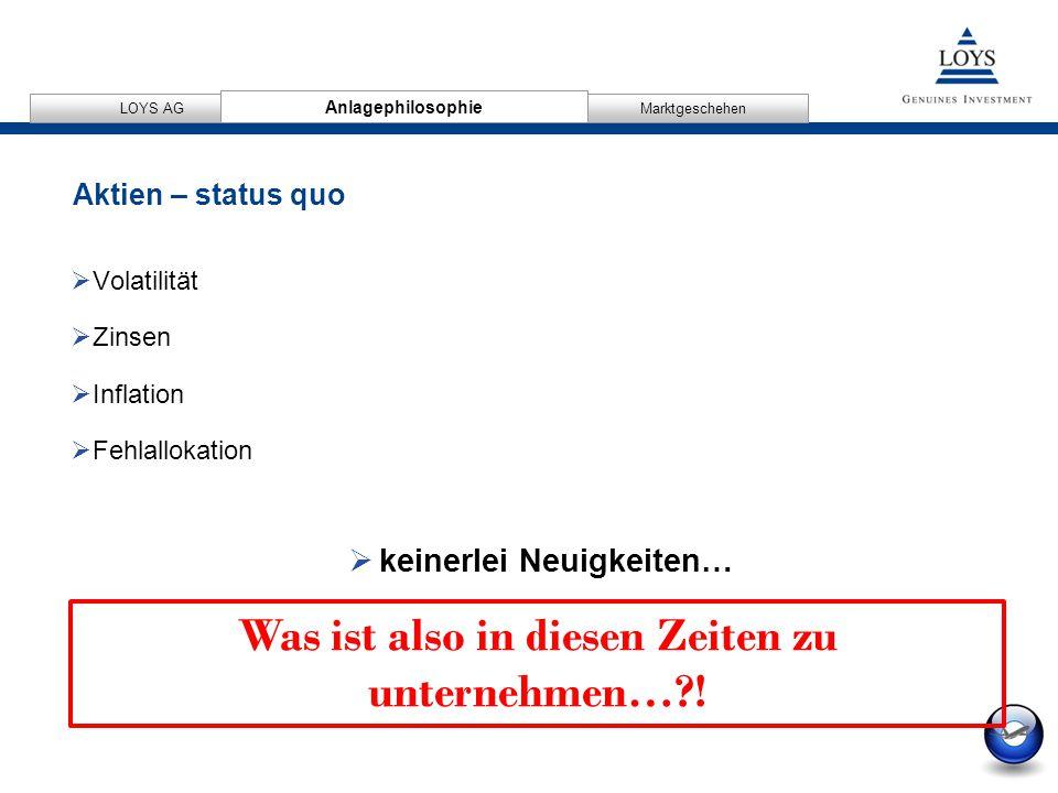 12/04/2007 7 AnlagephilosophieMarktgeschehen LOYS AG  Volatilität  Zinsen  Inflation  Fehlallokation  keinerlei Neuigkeiten… Was ist also in diesen Zeiten zu unternehmen…?.