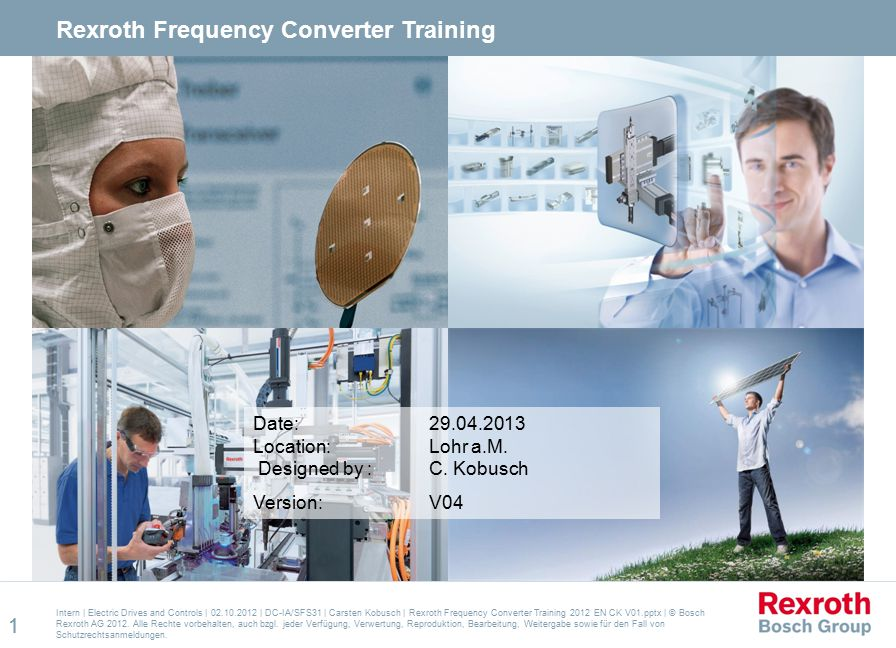 Agenda  DCCX Introduction  Rexroth Fe  Rexroth Fv  EFC 3600  Applications  Prices  Service  Marketing Intern   Electric Drives and Controls   02.10.2012   DC-IA/SFS31   Carsten Kobusch   Rexroth Frequency Converter Training 2012 EN CK V01.pptx   © Bosch Rexroth AG 2012.