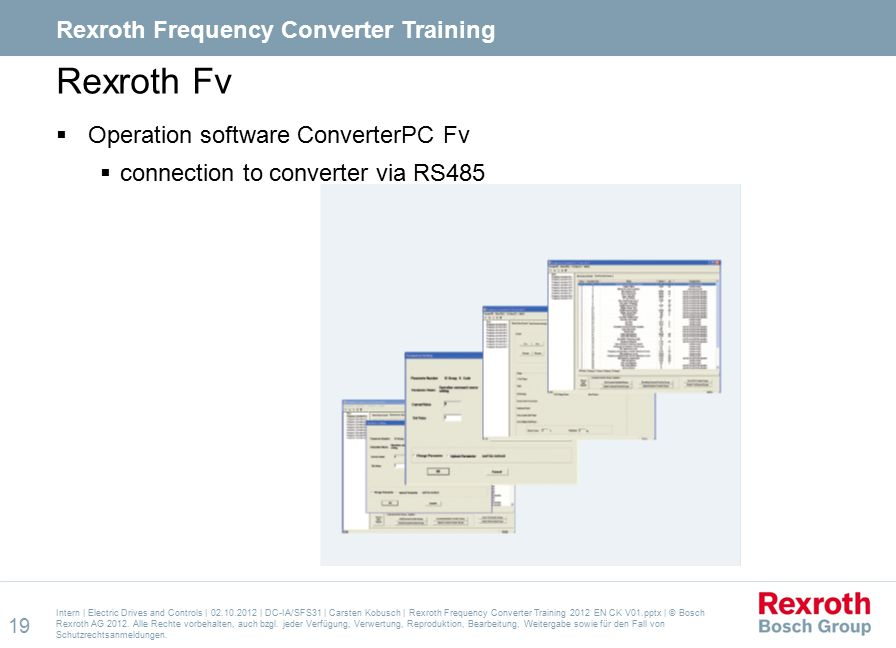Rexroth Fv  Operation software ConverterPC Fv  connection to converter via RS485 Intern | Electric Drives and Controls | 02.10.2012 | DC-IA/SFS31 | Carsten Kobusch | Rexroth Frequency Converter Training 2012 EN CK V01.pptx | © Bosch Rexroth AG 2012.