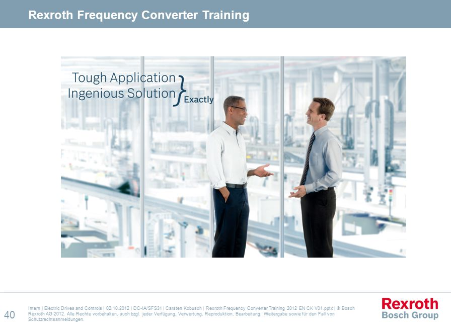 Intern | Electric Drives and Controls | 02.10.2012 | DC-IA/SFS31 | Carsten Kobusch | Rexroth Frequency Converter Training 2012 EN CK V01.pptx | © Bosch Rexroth AG 2012.