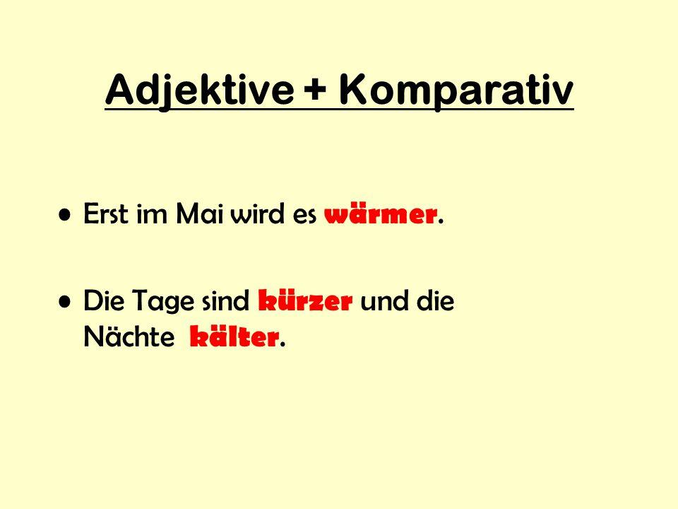 Adjektive + Komparativ Adjectives indicate characteristics or qualities.