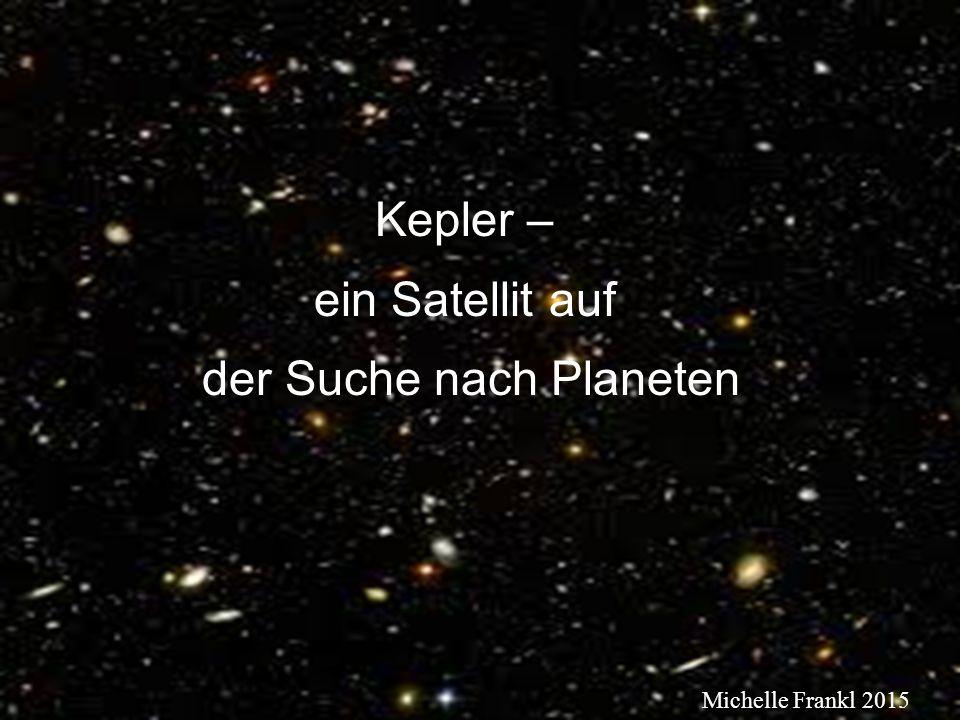 Kepler – ein Satellit auf der Suche nach Planeten Michelle Frankl 2015