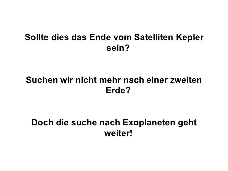 Sollte dies das Ende vom Satelliten Kepler sein.Suchen wir nicht mehr nach einer zweiten Erde.