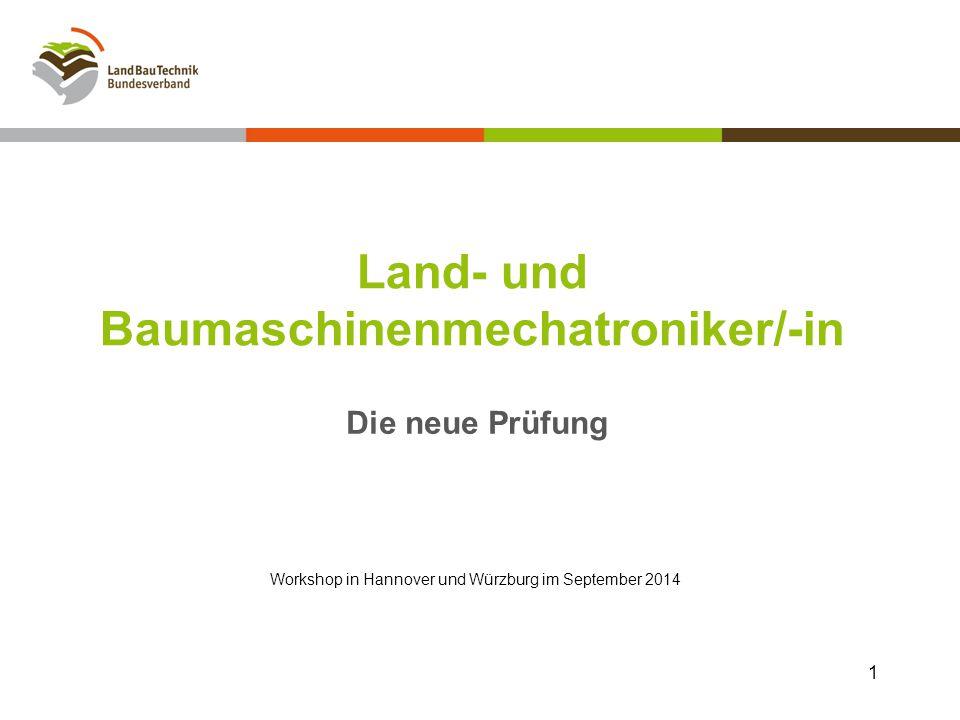 Land- und Baumaschinenmechatroniker/-in Die neue Prüfung 1 Workshop in Hannover und Würzburg im September 2014