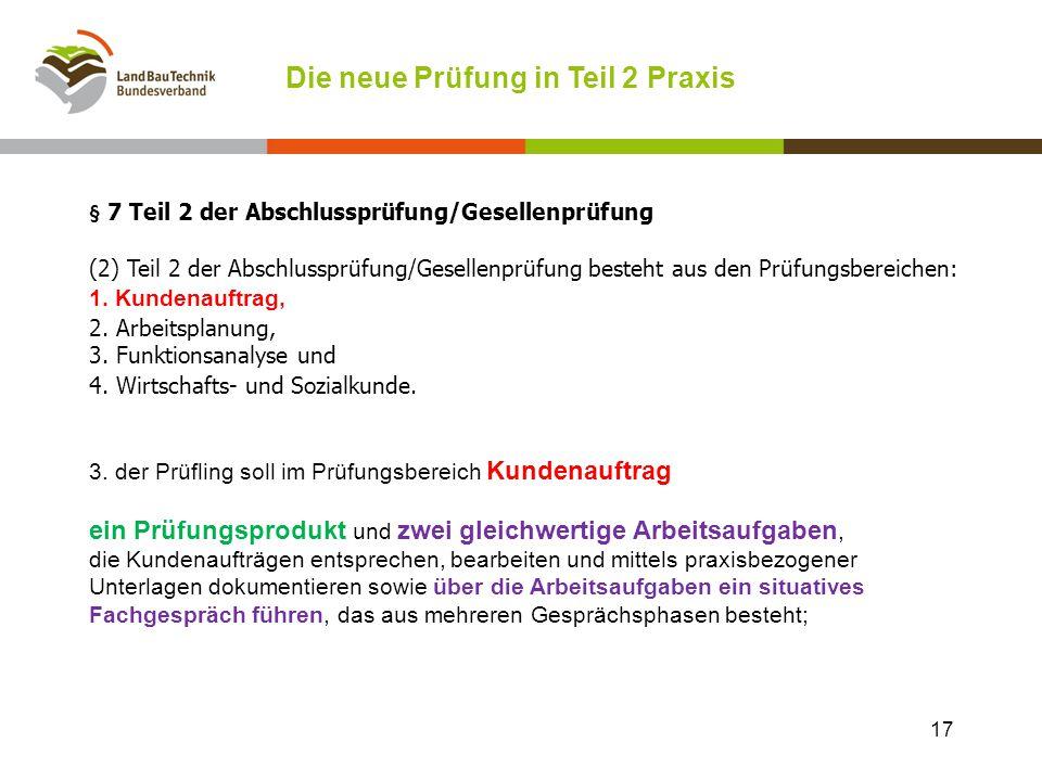 Die neue Prüfung in Teil 2 Praxis § 7 Teil 2 der Abschlussprüfung/Gesellenprüfung (2) Teil 2 der Abschlussprüfung/Gesellenprüfung besteht aus den Prüfungsbereichen: 1.