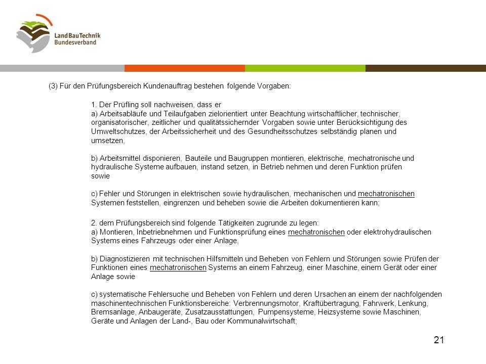 1. Der Prüfling soll nachweisen, dass er a) Arbeitsabläufe und Teilaufgaben zielorientiert unter Beachtung wirtschaftlicher, technischer, organisatori