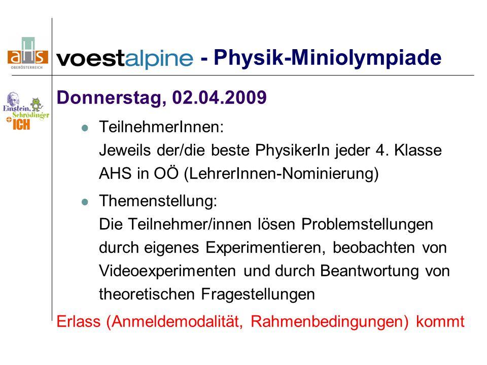 - Physik-Miniolympiade Donnerstag, 02.04.2009 TeilnehmerInnen: Jeweils der/die beste PhysikerIn jeder 4.