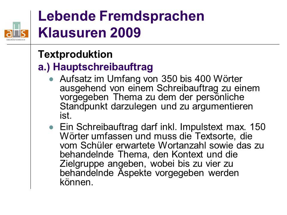 Lebende Fremdsprachen Klausuren 2009 Textproduktion a.) Hauptschreibauftrag Aufsatz im Umfang von 350 bis 400 Wörter ausgehend von einem Schreibauftrag zu einem vorgegeben Thema zu dem der persönliche Standpunkt darzulegen und zu argumentieren ist.