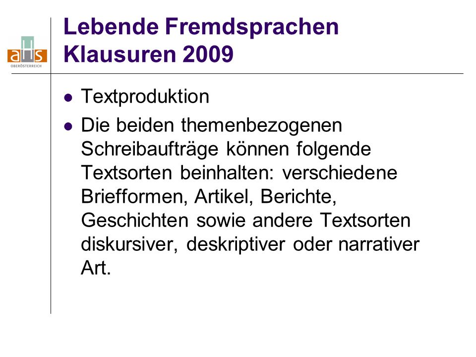 Lebende Fremdsprachen Klausuren 2009 Textproduktion Die beiden themenbezogenen Schreibaufträge können folgende Textsorten beinhalten: verschiedene Briefformen, Artikel, Berichte, Geschichten sowie andere Textsorten diskursiver, deskriptiver oder narrativer Art.