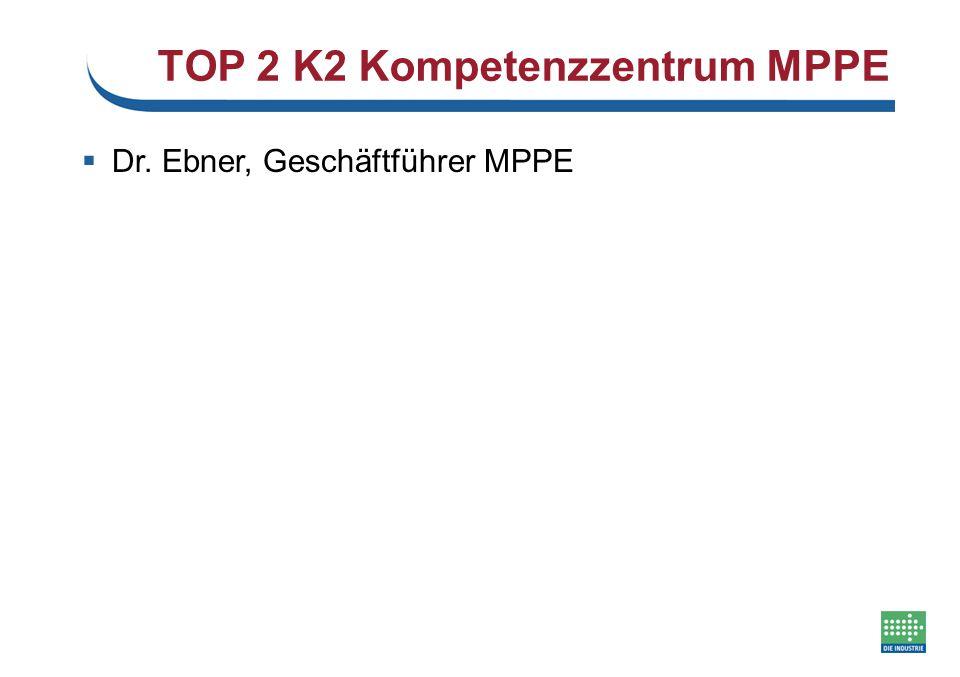 TOP 2 K2 Kompetenzzentrum MPPE  Dr. Ebner, Geschäftführer MPPE