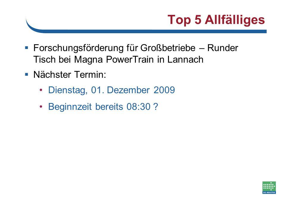 Top 5 Allfälliges  Forschungsförderung für Großbetriebe – Runder Tisch bei Magna PowerTrain in Lannach  Nächster Termin: Dienstag, 01. Dezember 2009