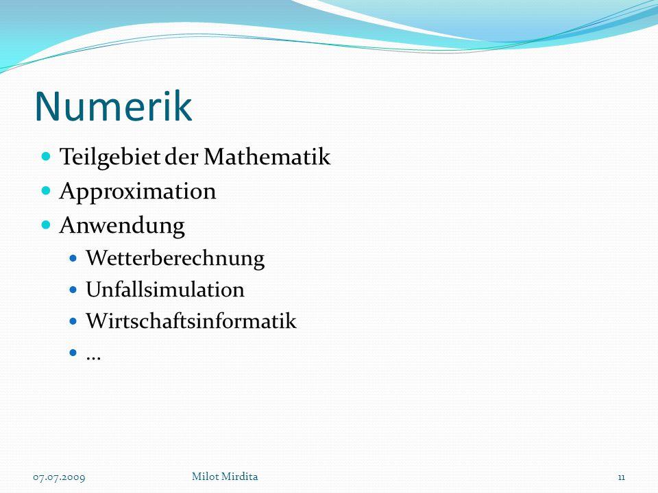 Numerik Teilgebiet der Mathematik Approximation Anwendung Wetterberechnung Unfallsimulation Wirtschaftsinformatik … 11Milot Mirdita07.07.2009