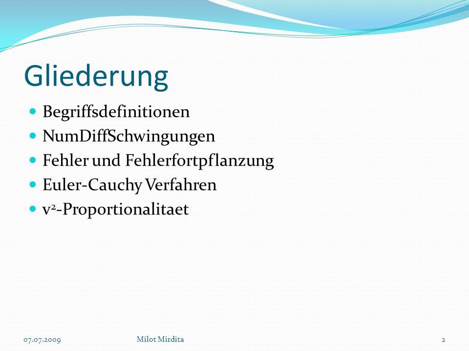 Gliederung Begriffsdefinitionen NumDiffSchwingungen Fehler und Fehlerfortpflanzung Euler-Cauchy Verfahren v 2 -Proportionalitaet 2Milot Mirdita07.07.2009