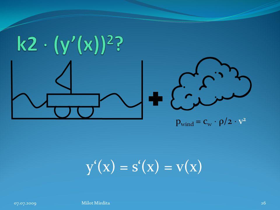 26 p wind = c w  ρ/2  v 2 y'(x) = s'(x) = v(x) Milot Mirdita07.07.2009