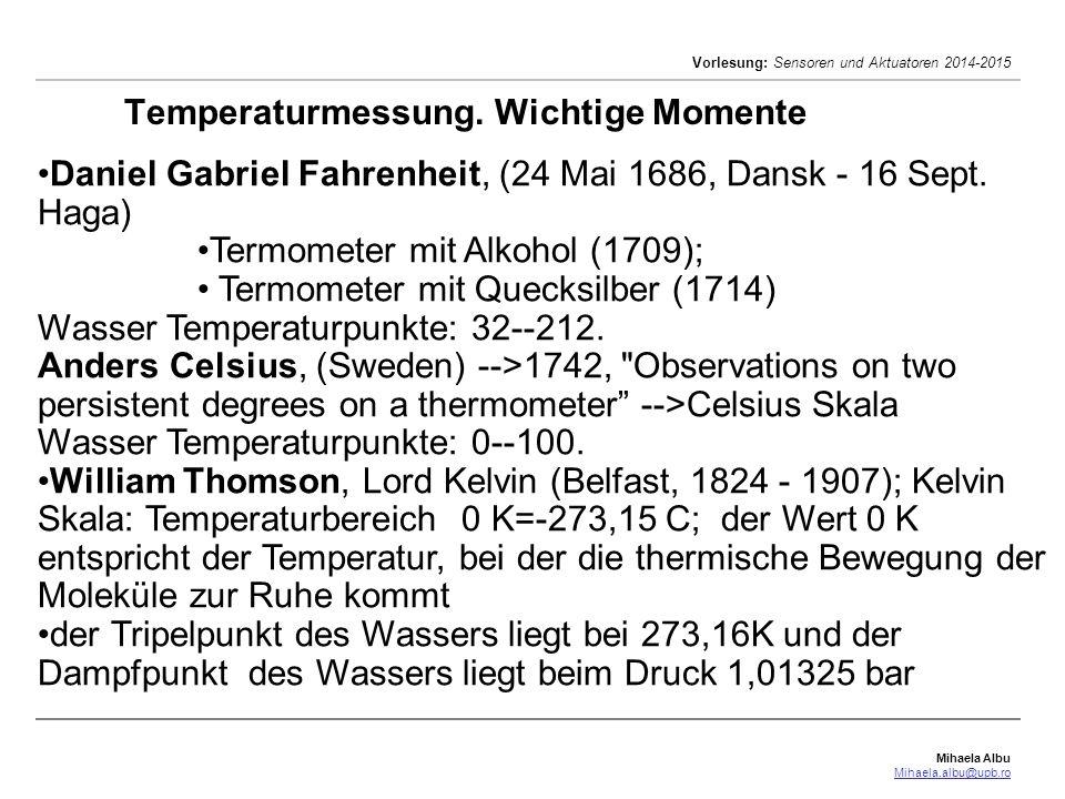 Mihaela Albu Mihaela.albu@upb.ro Vorlesung: Sensoren und Aktuatoren 2014-2015 Temperaturmessung. Wichtige Momente Daniel Gabriel Fahrenheit, (24 Mai 1