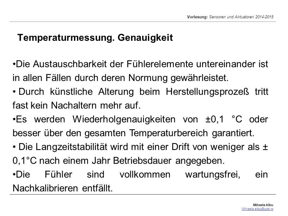 Mihaela Albu Mihaela.albu@upb.ro Vorlesung: Sensoren und Aktuatoren 2014-2015 Temperaturmessung. Genauigkeit Die Austauschbarkeit der Fühlerelemente u