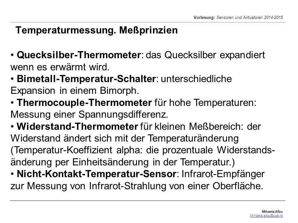 Mihaela Albu Mihaela.albu@upb.ro Vorlesung: Sensoren und Aktuatoren 2014-2015 Temperaturmessung. Meßprinzien Quecksilber-Thermometer: das Quecksilber