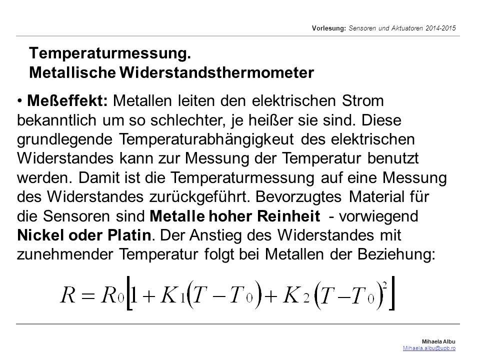 Mihaela Albu Mihaela.albu@upb.ro Vorlesung: Sensoren und Aktuatoren 2014-2015 Temperaturmessung. Metallische Widerstandsthermometer Meßeffekt: Metalle