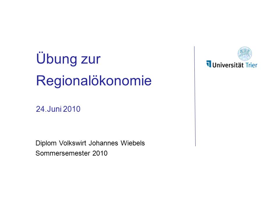 Übung zur Regionalökonomie 24.Juni 2010 Diplom Volkswirt Johannes Wiebels Sommersemester 2010