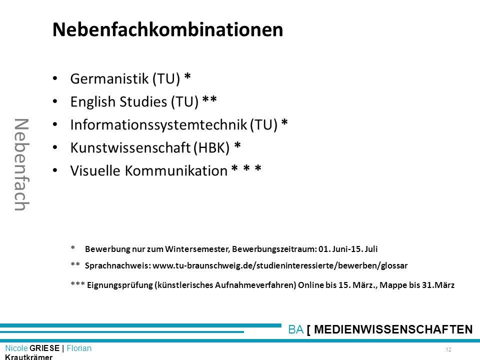 BA [ MEDIENWISSENSCHAFTEN Nicole GRIESE | Florian Krautkrämer Nebenfach Nebenfachkombinationen Germanistik (TU) * English Studies (TU) ** Informations
