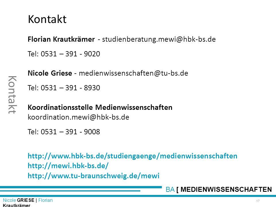 BA [ MEDIENWISSENSCHAFTEN Nicole GRIESE | Florian Krautkrämer Kontakt 17 Kontakt Florian Krautkrämer - studienberatung.mewi@hbk-bs.de Tel: 0531 – 391