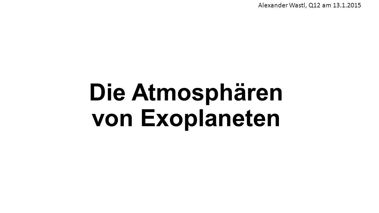 Die Atmosphären von Exoplaneten Alexander Wastl, Q12 am 13.1.2015