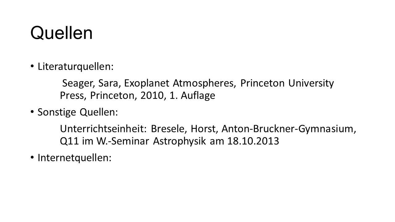 Quellen Literaturquellen: Seager, Sara, Exoplanet Atmospheres, Princeton University Press, Princeton, 2010, 1. Auflage Sonstige Quellen: Unterrichtsei