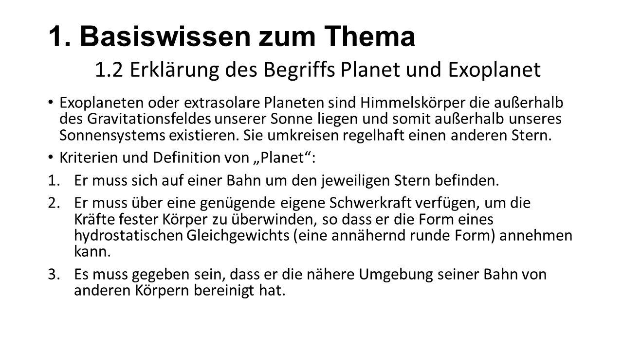 1. Basiswissen zum Thema 1.2 Erklärung des Begriffs Planet und Exoplanet Exoplaneten oder extrasolare Planeten sind Himmelskörper die außerhalb des Gr