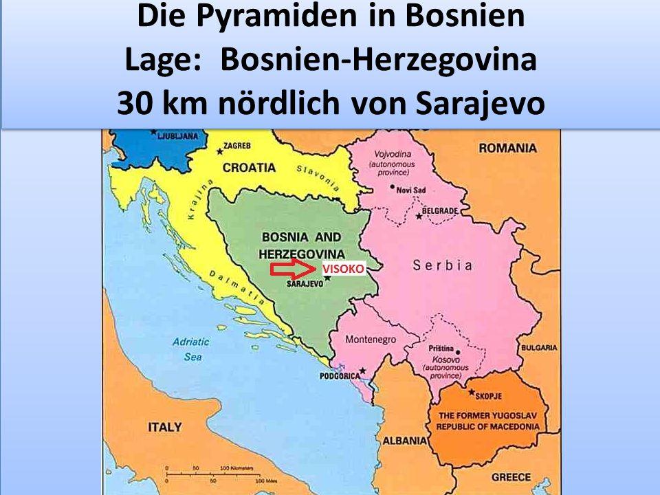 Die Pyramiden in Bosnien Lage: Bosnien-Herzegovina 30 km nördlich von Sarajevo Die Pyramiden in Bosnien Lage: Bosnien-Herzegovina 30 km nördlich von S