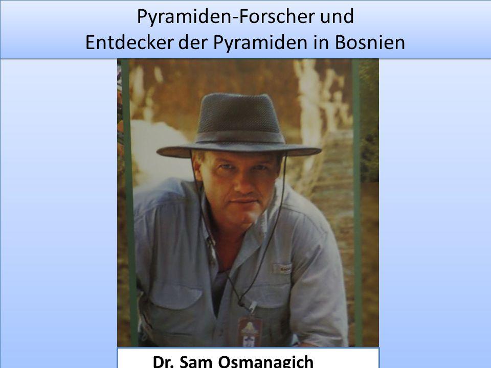 Dr. Sam Osmanagich Pyramiden-Forscher und Entdecker der Pyramiden in Bosnien