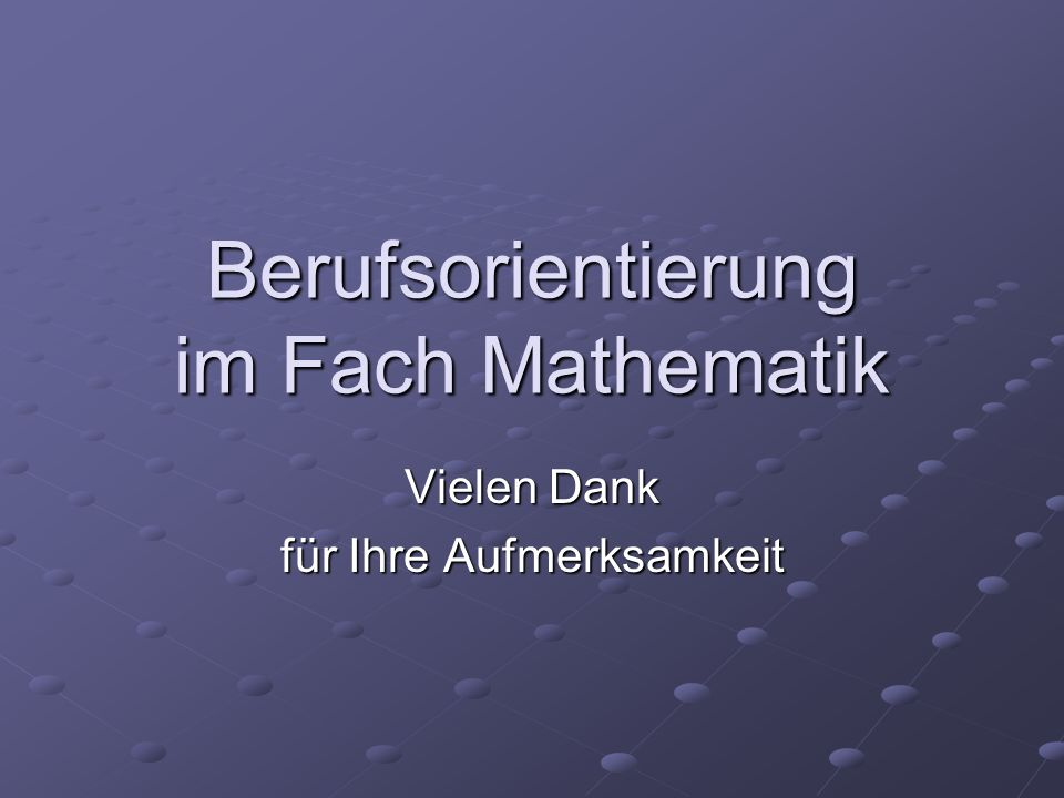Berufsorientierung im Fach Mathematik Vielen Dank für Ihre Aufmerksamkeit